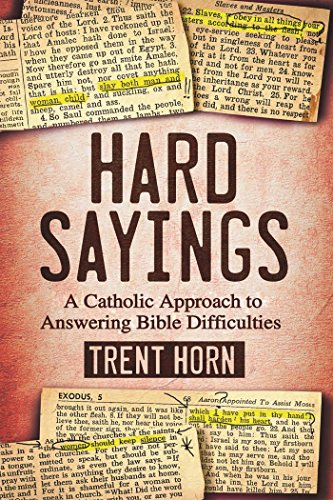 Hard Sayings A Catholic Approach To Answering Bible Difficulties
