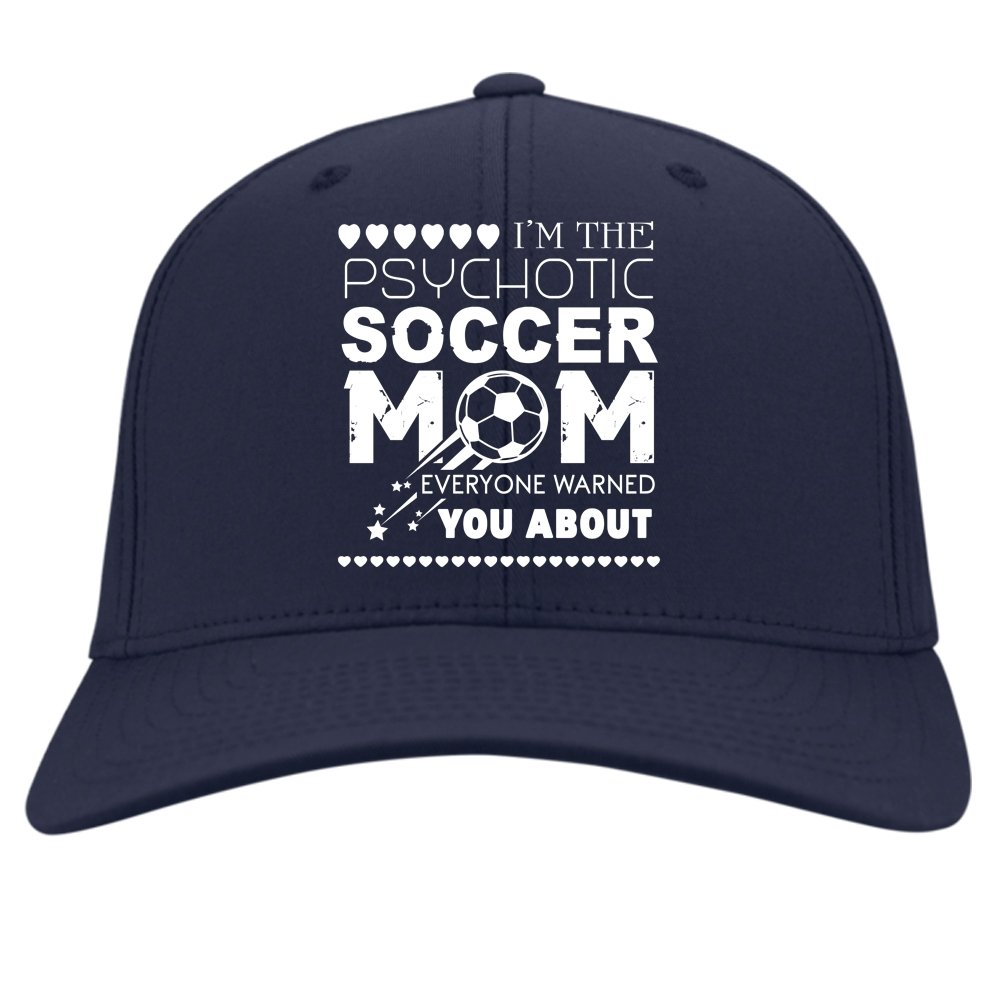 Im The Psychotic Soccer Mom Cap Everyone Warned You About Hat