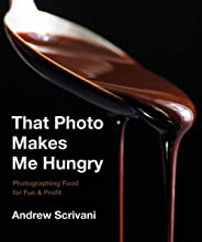 That Photo Makes Me Hungry – Photographing Food for Fun & Profit