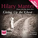 Giving Up the Ghost: A Memoir Audiobook by Hilary Mantel Narrated by Jane Wymark