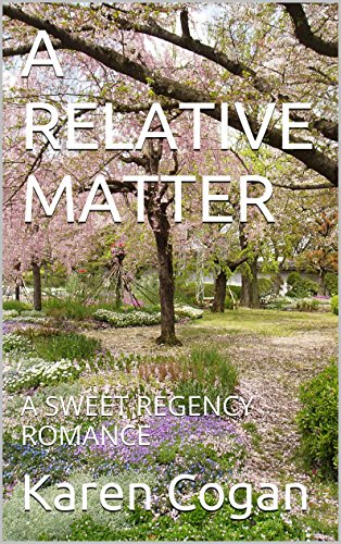 A RELATIVE MATTER: A SWEET REGENCY ROMANCE by [Cogan, Karen]