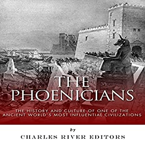 The Phoenicians: The History and Culture of One of the Ancient World's Most Influential Civilizations Audiobook