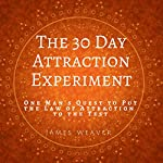 The 30 Day Attraction Experiment: One Man's Quest to Put the Law of Attraction to the Test | James Weaver