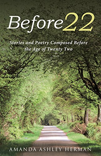 Before 22: Stories and Poetry Composed Before the Age of Twenty Two por Amanda Ashley Herman