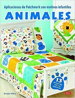 Aplicaciones de Patchwork con motivos infantiles. Animales: MARGIE ULLERY: 9788498745573: Amazon.com: Books