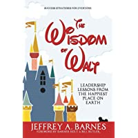 The Wisdom of Walt: Leadership Lessons from the Happiest Place on Earth: Volume 1