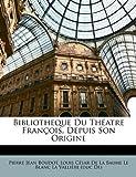 Bibliotheque Du Théatre François, Depuis Son Origine (French Edition)