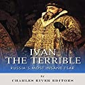 Ivan the Terrible: Russia's Most Insane Tsar Audiobook by  Charles River Editors Narrated by Todd Van Linda