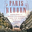 Paris Reborn: Napoléon III, Baron Haussmann, and the Quest to Build a Modern City Audiobook by Stephane Kirkland Narrated by Robert Blumenfeld
