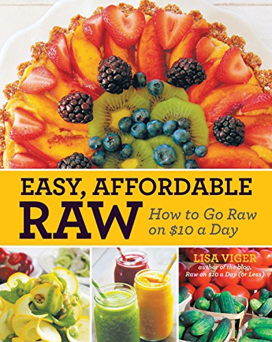 Easy, Affordable Raw: How to Go Raw on $10 a Day by Lisa Viger