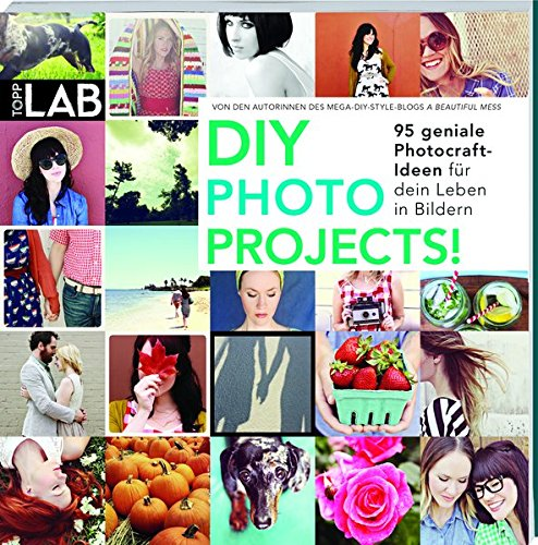 DIY PHOTO PROJECTS!: 95 geniale Photocraft-Ideen für dein Leben in Bildern
