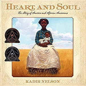 Heart and Soul: The Story of America and African Americans (Jane Addams Honor Book (Awards)) by Kadir Nelson (2011-09-27)