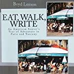 Eat, Walk, Write: An American Senior's Year of Adventure in Paris and Tuscany | Boyd Lemon