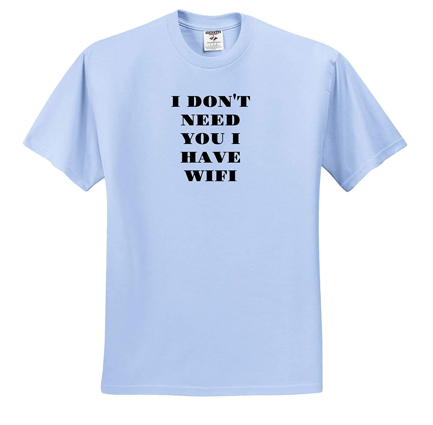 Image of I Dont Need You I Have WiFi Quote T-Shirts Quote 3dRose Gabriella B