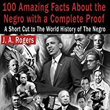 100 Amazing Facts About the Negro with Complete Proof: A Short Cut to the World History of the Negro | Livre audio Auteur(s) : J. A. Rogers Narrateur(s) : John Riddle