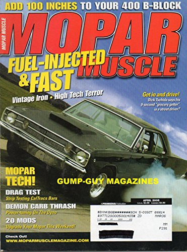 (Mopar Muscle April 2005 Magazine FUEL-INJECTED & FAST: VINTAGE IRON * HIGH TECH TERROR Drag Test: Strip Testing CalTraces Bars DEMON CARB THRASH: POWER-TUNING ON THE DYNO)