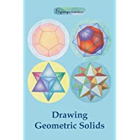 Drawing Geometric Solids: How to Draw Polyhedra from Platonic Solids to Star-Shaped Stellated Dodecahedrons