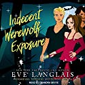 Indecent Werewolf Exposure: Werewolves, Vampires and Demons, Oh My Series, Book 1 Audiobook by Eve Langlais Narrated by Chandra Skyye
