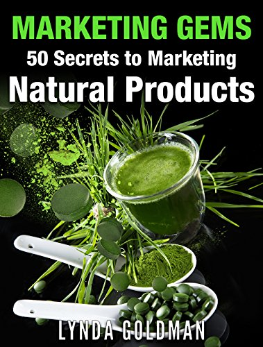 MARKETING GEMS: 50 SECRETS TO MARKETING NATURAL PRODUCTS: Unexpected Power Ideas to Market Your Green Business (Make Money Online Business Series Book 2)