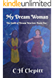 My Dream Woman: Book One In the Guild Of Dream Warriors Series