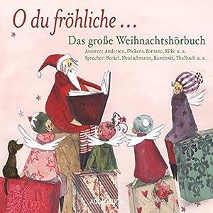 O du fröhliche... Das große Weihnachtshörbuch Hörbuch