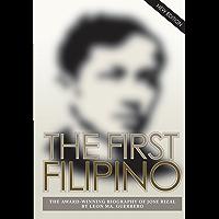 The First Filipino: The Award-Winning Biography of Jose Rizal