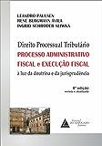 Direito Processual Tributário: Processo Adminsitrativo Fical e Execução Fiscal à Luz da Doutrina e da Jurisprudência