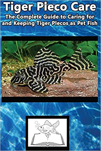 Tiger Pleco Care: The Complete Guide to Caring for and Keeping Tiger