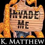 Invade Me: Gay Tentacle Erotica | K Matthew