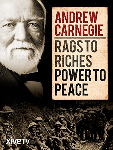 Andrew Carnegie: Rags to Riches, Power to Peace ()