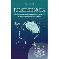 Resiliencia: Ejercicios útiles y eficaces para combatir el estrés, los problemas y posibles contratiempos