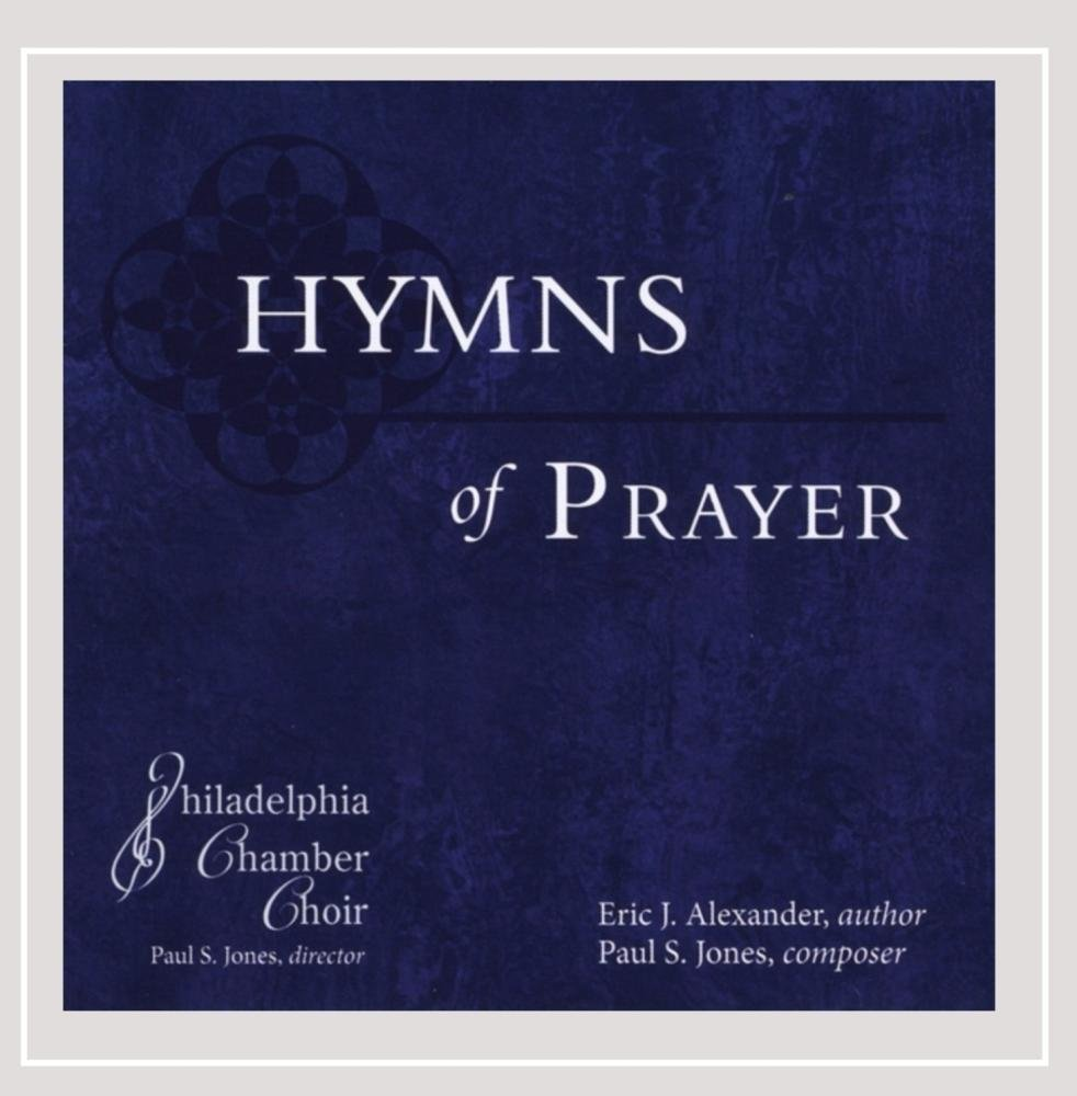 philadelphia chamber choir paul s jones hymns of prayer philadelphia chamber choir paul s jones hymns of prayer com music
