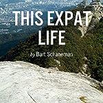 This Expat Life | Bart Schaneman
