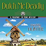 Dutch Me Deadly: A Passport to Peril Mystery | Maddy Hunter