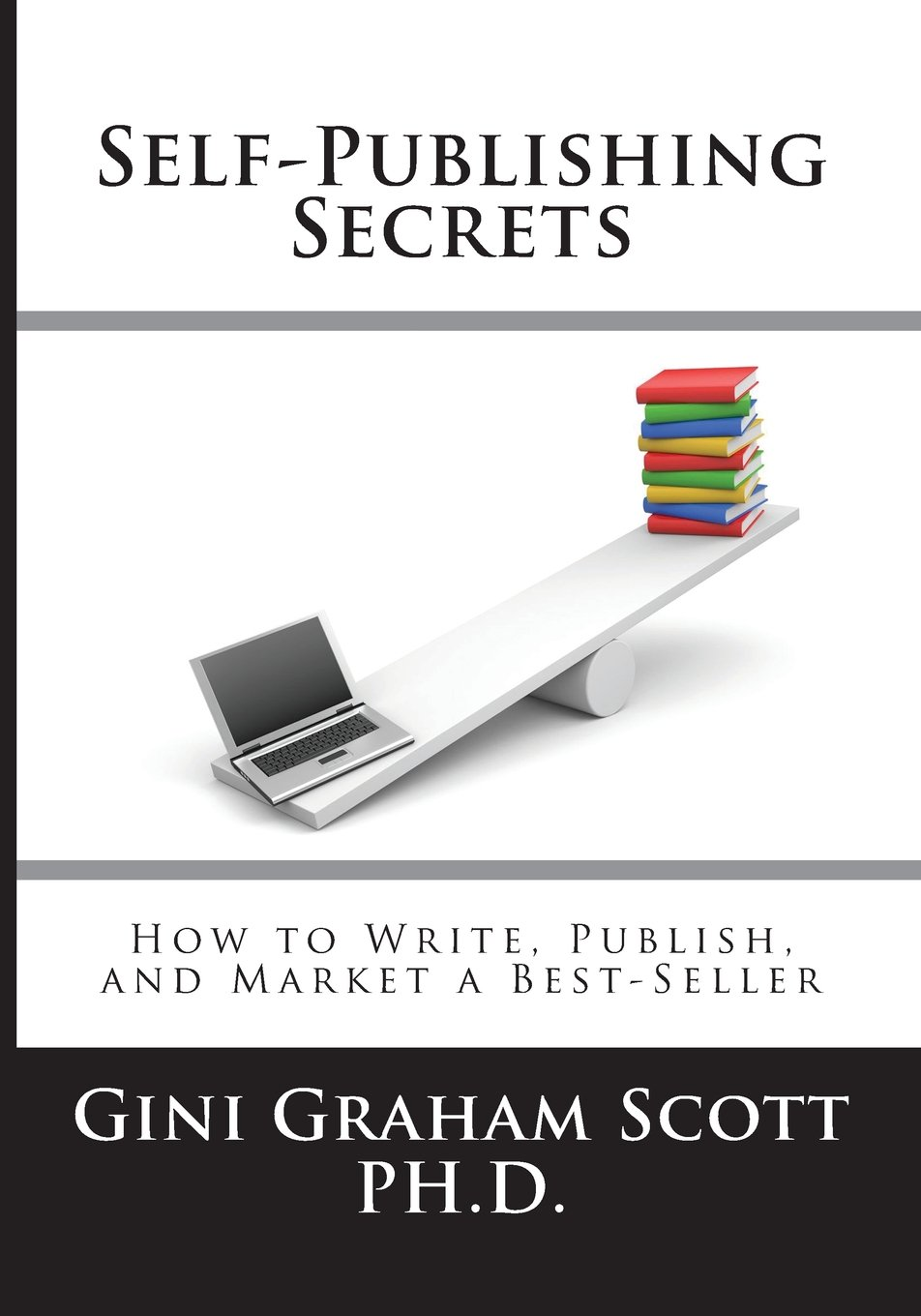 Self-Publishing Secrets: How to Write, Publish, and Market a Best-Seller or Use Your Book to Build Your Business