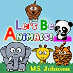 Let's Be Animals! | M.S. Johnson