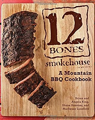 12 Bones Smokehouse: A Mountain BBQ Cookbook