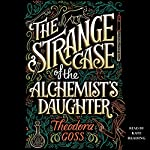 The Strange Case of the Alchemist's Daughter | Theodora Goss