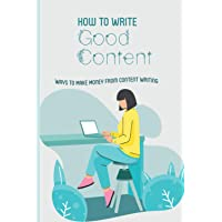 How To Write Good Content: Ways To Make Money From Content Writing: Content Writing Books For Beginners