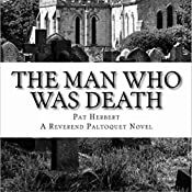 The Man Who Was Death: The Reverend Bernard Paltoquet Mystery Series, Book 6 | Pat Herbert