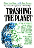 Trashing the Planet: How Science Can Help Us Deal With Acid Rain, Depletion of the Ozone, and Nuclear Waste (among Other Things)(Library Edition)