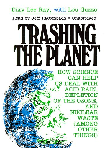 Trashing the Planet: How Science Can Help Us Deal With Acid Rain, Depletion of the Ozone, and Nuclear Waste (among Other Things)(Library Edition) by Blackstone Audio, Inc.