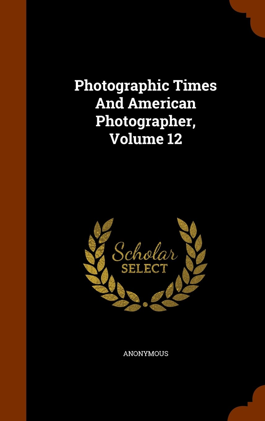 Photographic Times And American Photographer, Volume 12 ebook