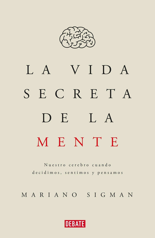 La vida secreta de la mente: Sigman, Mariano: Amazon.com.mx: Libros