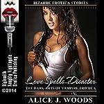 Love Spells Disaster: The Dark Arts of Vampire Erotica: Bizarre Erotica Stories, Book 5   Alice J. Woods