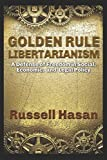 img - for Golden Rule Libertarianism: A Defense of Freedom in Social, Economic, and Legal Policy book / textbook / text book