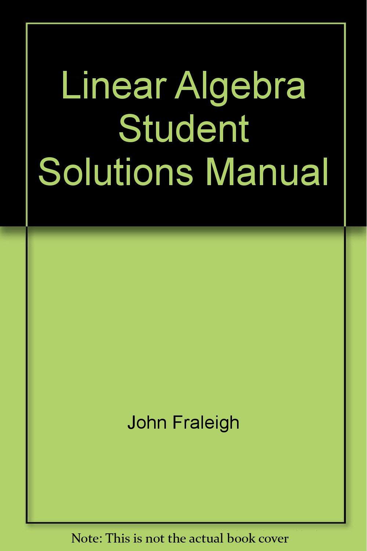 Linear Algebra Student Solutions Manual: John Fraleigh: 9780201129809:  Amazon.com: Books