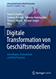 Digitale Transformation von Geschäftsmodellen: Grundlagen, Instrumente und Best Practices (Schwerpunkt: Business Model Innovation)