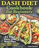 Dash Diet Cookbook for Beginners: 21-Day Dash Diet Meal Plan to Lose Weight
