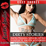 Roxy's Dirty Stories: Anal Sex, Threesomes, Lesbian Sex, and More. Five Explicit Erotica Stories